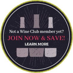 Not a Wine Club member yet? Join Now and Save! Learn More
